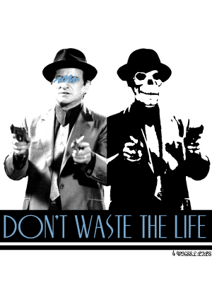 DON'T WASTE THE LIFE